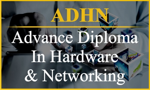 Advance Diploma In Hardware & Networking-  ADHN