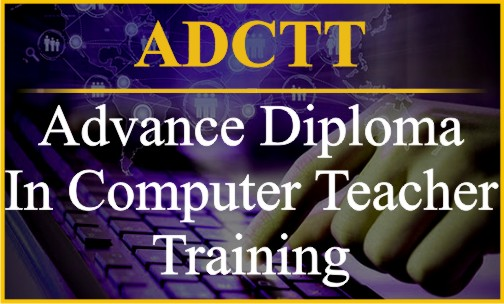 Advance Diploma In Computer Teacher Training-  ADCTT